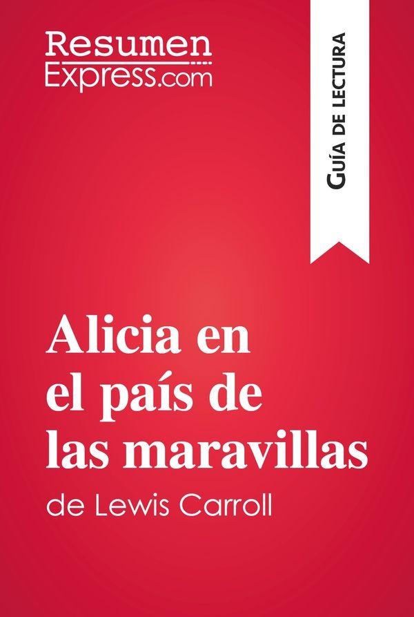Alicia en el país de las maravillas de Lewis Carroll (Guía de lectura)