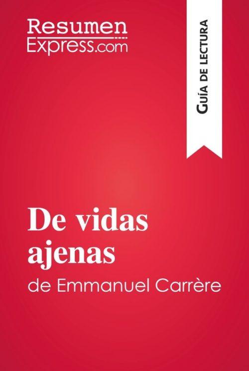 De vidas ajenas de Emmanuel Carrère (Guía de lectura)