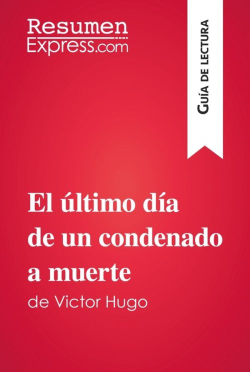El último día de un condenado a muerte de Victor Hugo (Guía de lectura)
