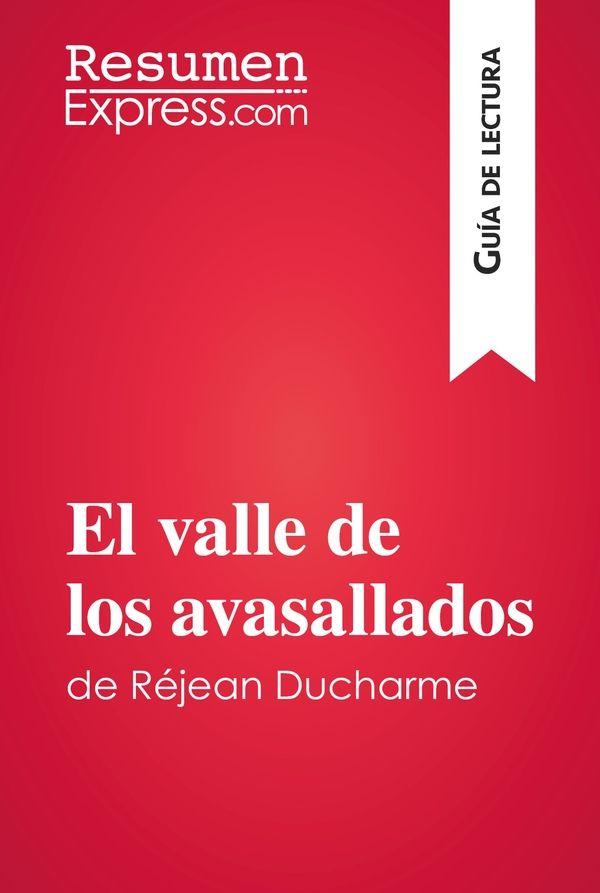 El valle de los avasallados de Réjean Ducharme (Guía de lectura)