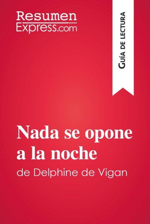 Nada se opone a la noche de Delphine de Vigan (Guía de lectura)